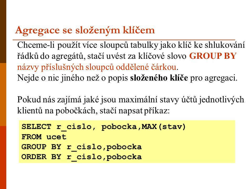 Chceme-li použít více sloupců tabulky jako klíč ke shlukování řádků do agregátů, stačí uvést za klíčové slovo GROUP BY názvy příslušných sloupců odděl
