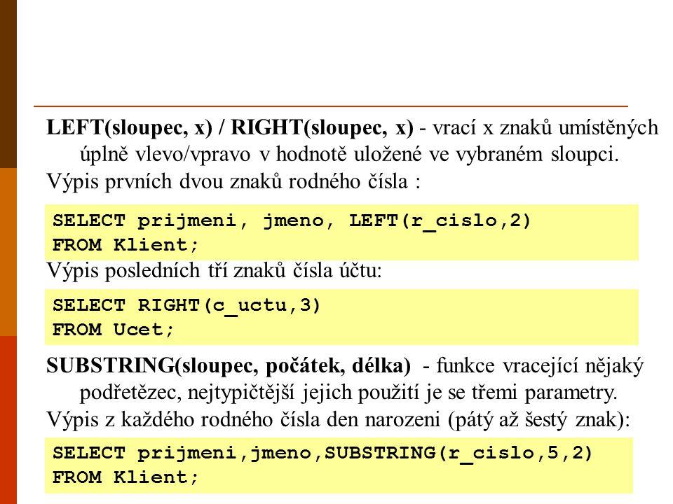 LEFT(sloupec, x) / RIGHT(sloupec, x) - vrací x znaků umístěných úplně vlevo/vpravo v hodnotě uložené ve vybraném sloupci. Výpis prvních dvou znaků rod