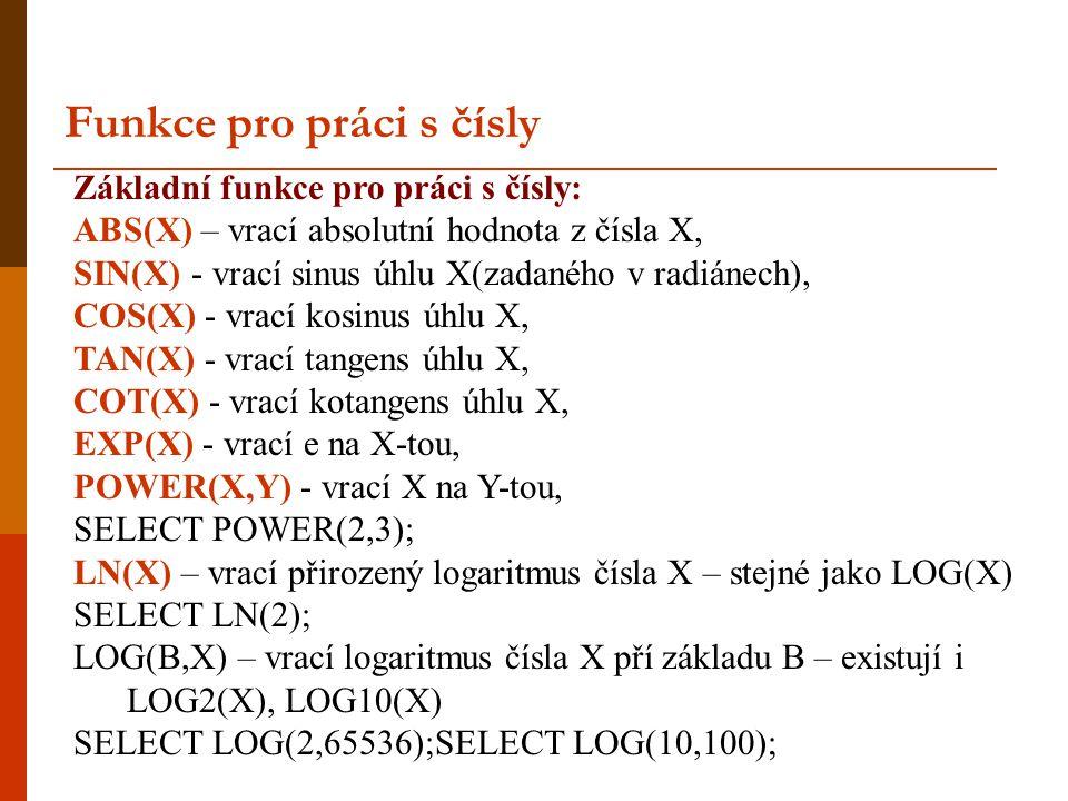 Základní funkce pro práci s čísly: ABS(X) – vrací absolutní hodnota z čísla X, SIN(X) - vrací sinus úhlu X(zadaného v radiánech), COS(X) - vrací kosin