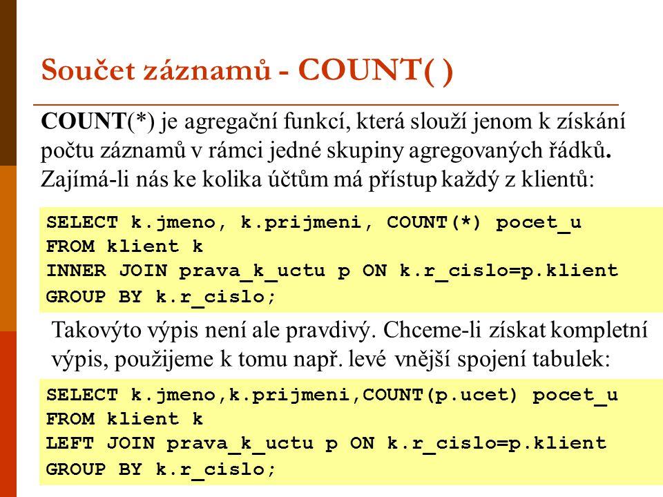 Součet záznamů - COUNT( ) COUNT(*) je agregační funkcí, která slouží jenom k získání počtu záznamů v rámci jedné skupiny agregovaných řádků. Zajímá-li