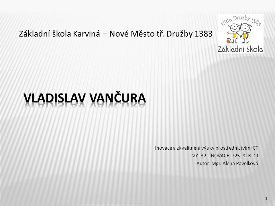 Název vzdělávacího materiáluVladislav Vančura Číslo vzdělávacího materiáluVY_32_INOVACE_725_9TR_CJ Číslo šablonyIII/2 AutorPavelková Alena, Mgr.