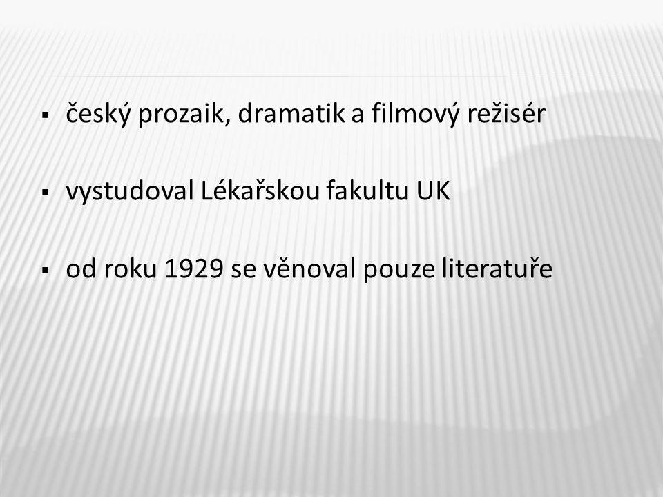  český prozaik, dramatik a filmový režisér  vystudoval Lékařskou fakultu UK  od roku 1929 se věnoval pouze literatuře