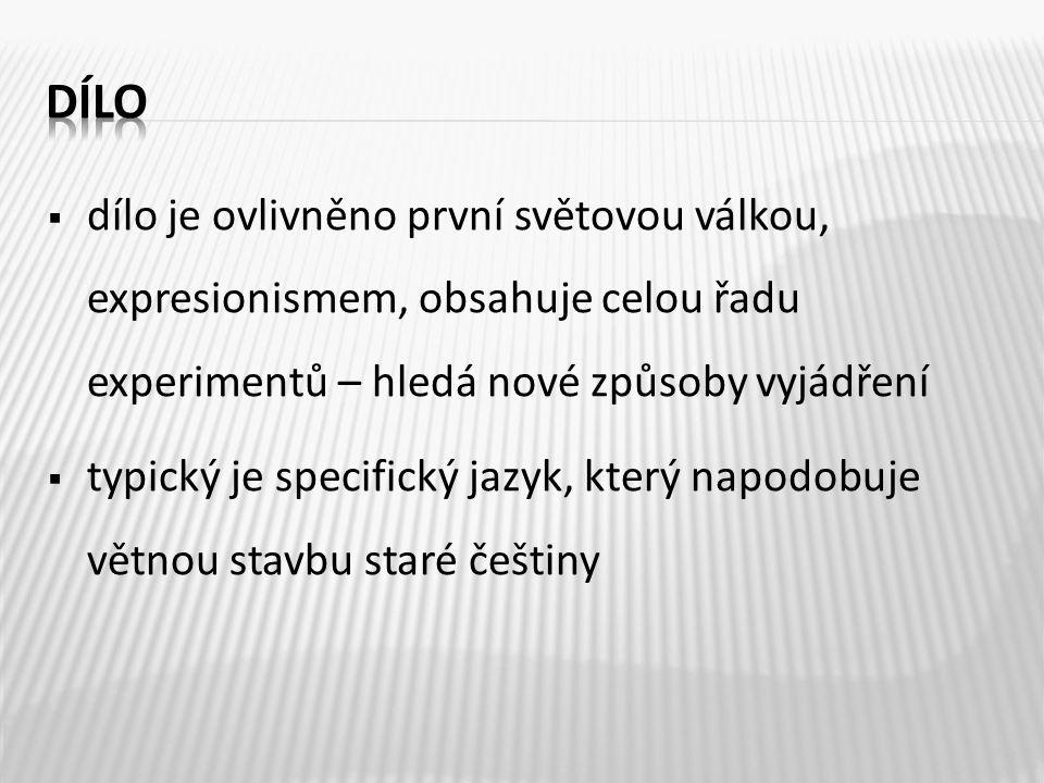  dílo je ovlivněno první světovou válkou, expresionismem, obsahuje celou řadu experimentů – hledá nové způsoby vyjádření  typický je specifický jazyk, který napodobuje větnou stavbu staré češtiny 9