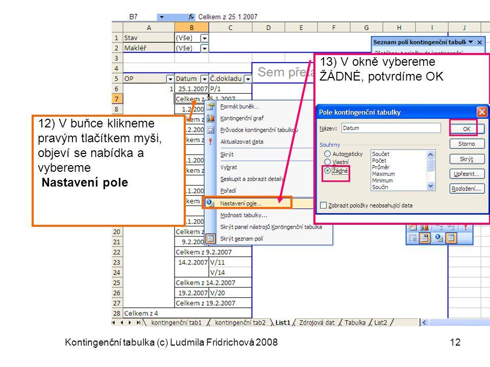 Kontingenční tabulka (c) Ludmila Fridrichová 200812 12) V buňce klikneme pravým tlačítkem myši, objeví se nabídka a vybereme Nastavení pole 13) V okně
