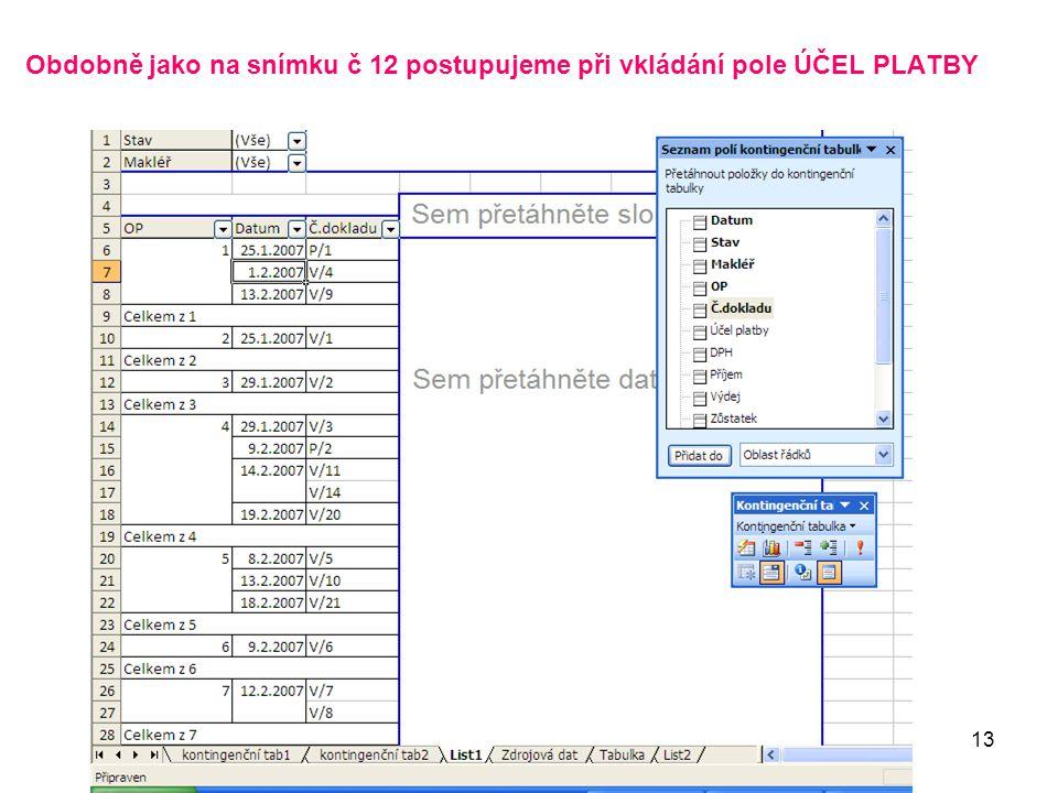 Kontingenční tabulka (c) Ludmila Fridrichová 200813 Obdobně jako na snímku č 12 postupujeme při vkládání pole ÚČEL PLATBY