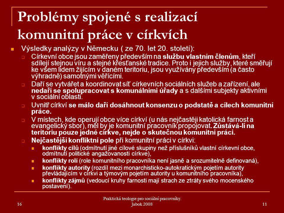 16 Praktická teologie pro sociální pracovníky. Jabok 2008 11 Problémy spojené s realizací komunitní práce v církvích Výsledky analýzy v Německu ( ze 7