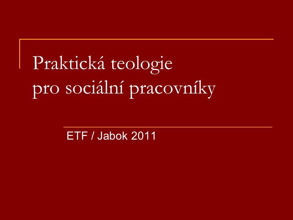12 Praktická teologie pro sociální pracovníky.ETF / Jabok 2011 2 Obsah A Obecná část  1.