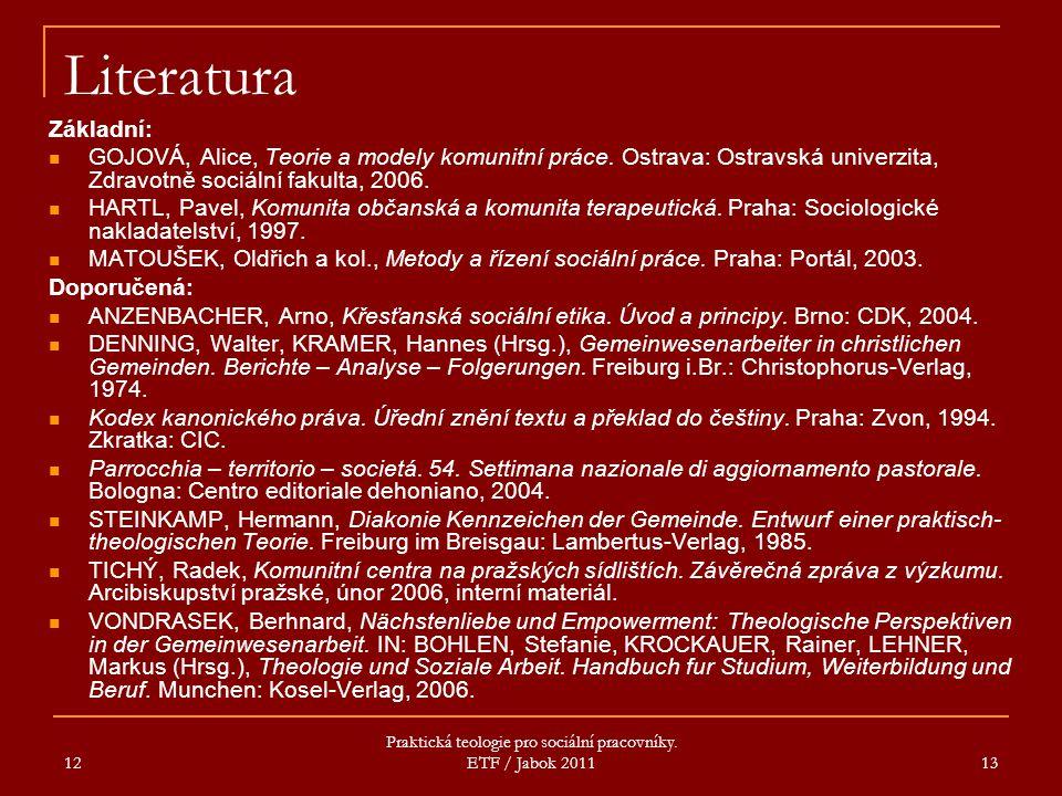 12 Praktická teologie pro sociální pracovníky. ETF / Jabok 2011 13 Literatura Základní: GOJOVÁ, Alice, Teorie a modely komunitní práce. Ostrava: Ostra