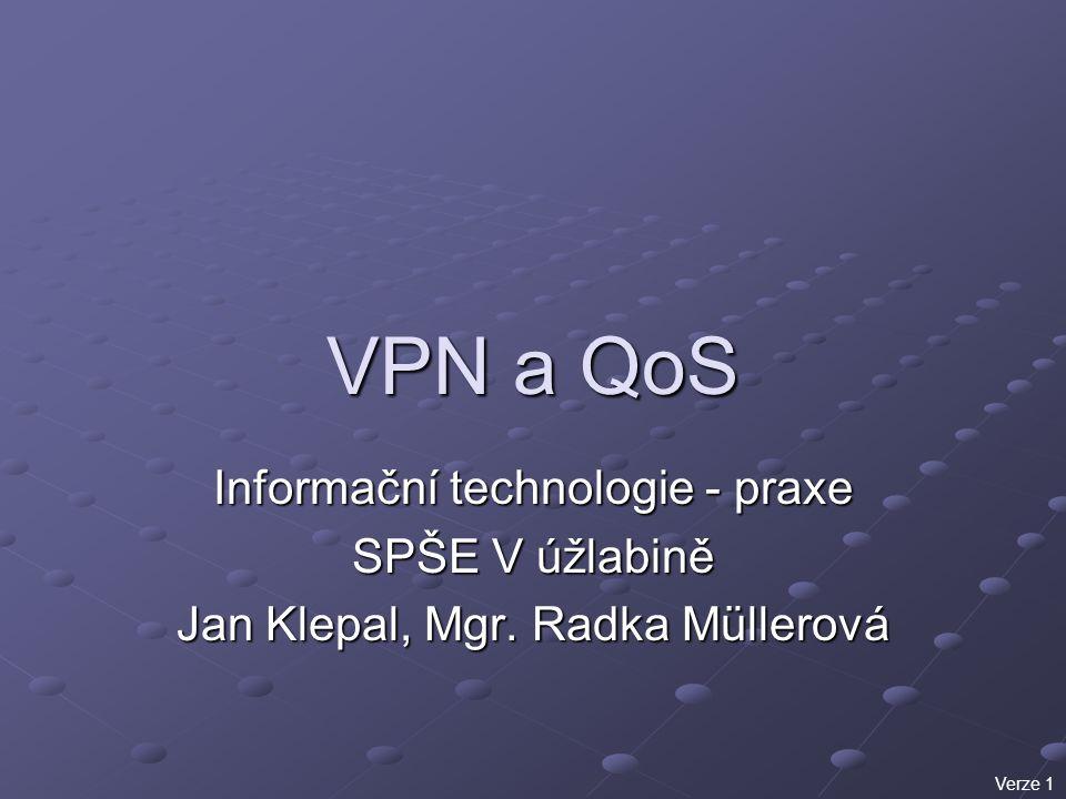 VPN a QoS Informační technologie - praxe SPŠE V úžlabině Jan Klepal, Mgr. Radka Müllerová Verze 1