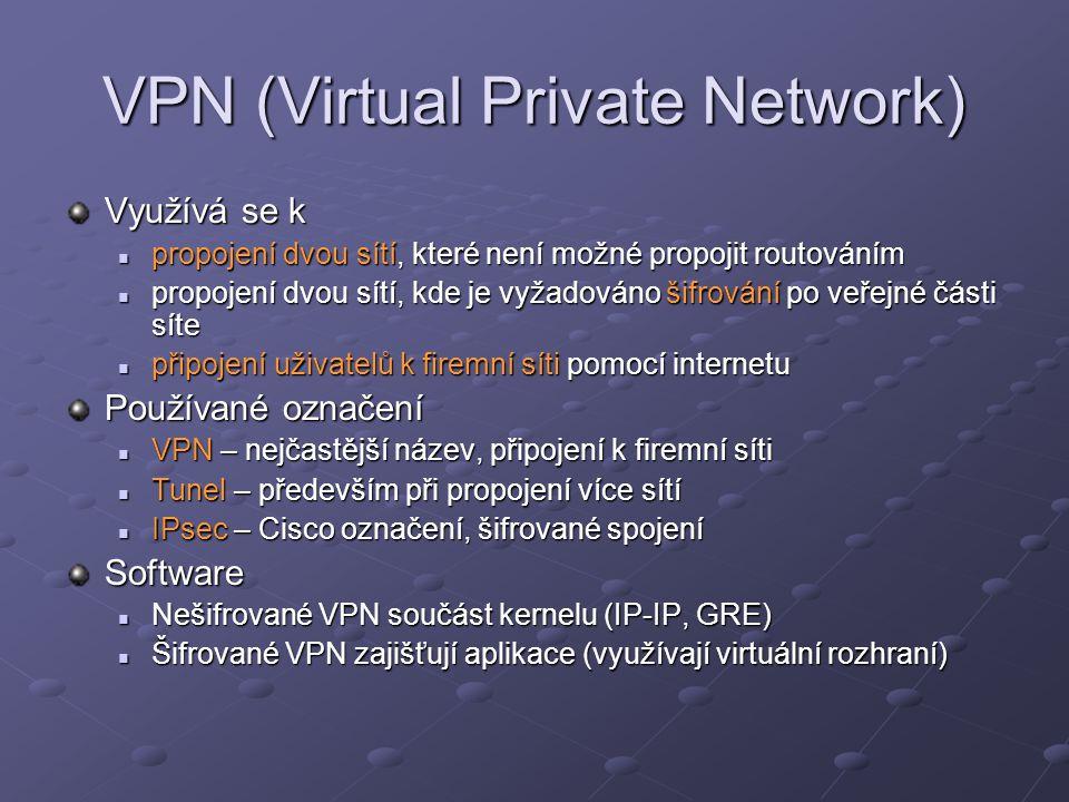VPN (Virtual Private Network) Využívá se k propojení dvou sítí, které není možné propojit routováním propojení dvou sítí, které není možné propojit ro