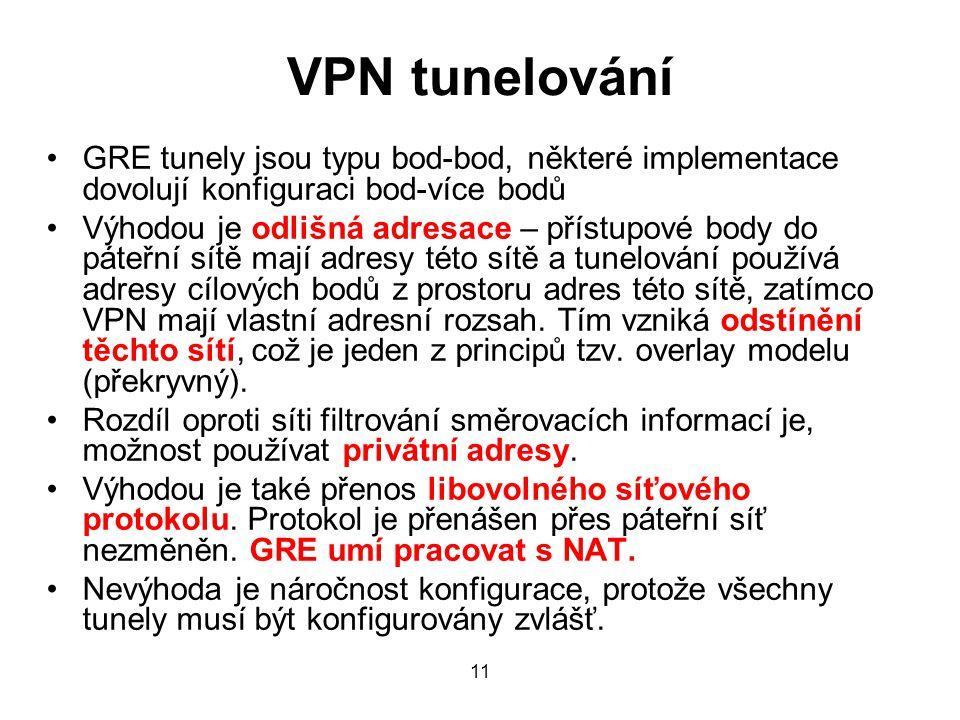 VPN tunelování GRE tunely jsou typu bod-bod, některé implementace dovolují konfiguraci bod-více bodů Výhodou je odlišná adresace – přístupové body do