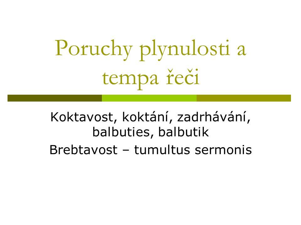 Poruchy plynulosti a tempa řeči Koktavost, koktání, zadrhávání, balbuties, balbutik Brebtavost – tumultus sermonis