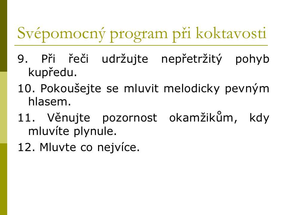 Svépomocný program při koktavosti 9. Při řeči udržujte nepřetržitý pohyb kupředu. 10. Pokoušejte se mluvit melodicky pevným hlasem. 11. Věnujte pozorn