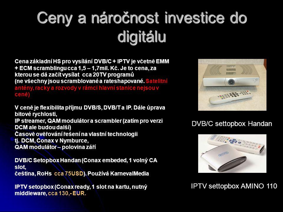Ceny a náročnost investice do digitálu Cena základní HS pro vysílání DVB/C + IPTV je včetně EMM + ECM scramblingu cca 1,5 – 1,7mil. Kč. Je to cena, za