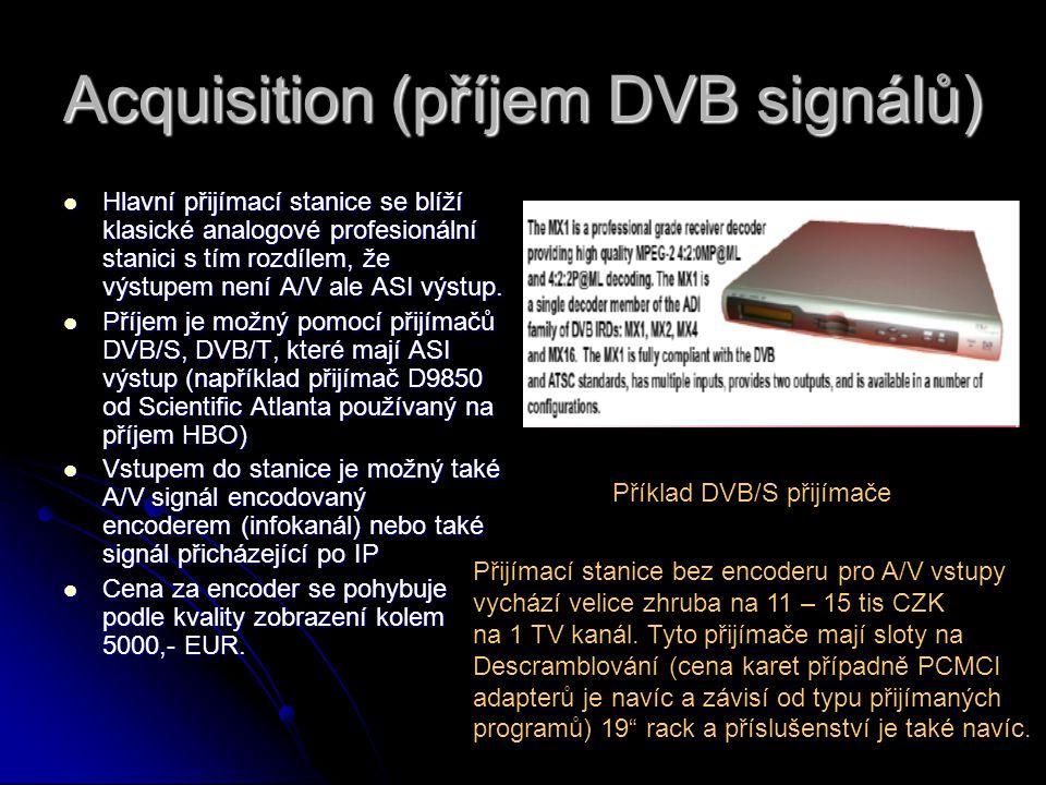 Acquisition (příjem DVB signálů) Hlavní přijímací stanice se blíží klasické analogové profesionální stanici s tím rozdílem, že výstupem není A/V ale ASI výstup.