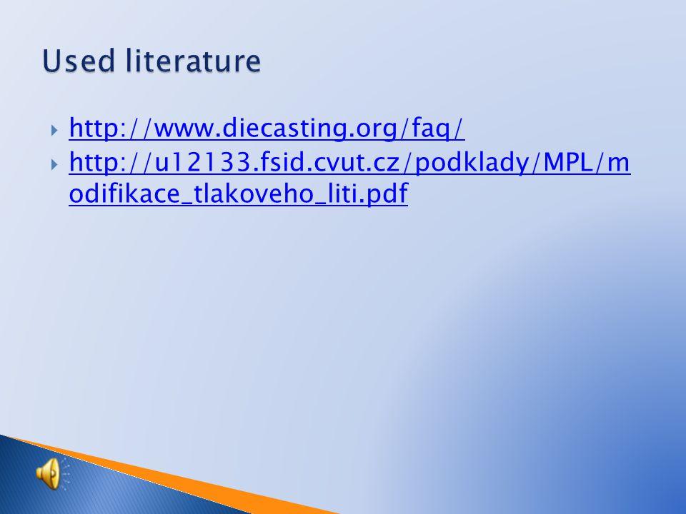  http://www.diecasting.org/faq/ http://www.diecasting.org/faq/  http://u12133.fsid.cvut.cz/podklady/MPL/m odifikace_tlakoveho_liti.pdf http://u12133.fsid.cvut.cz/podklady/MPL/m odifikace_tlakoveho_liti.pdf