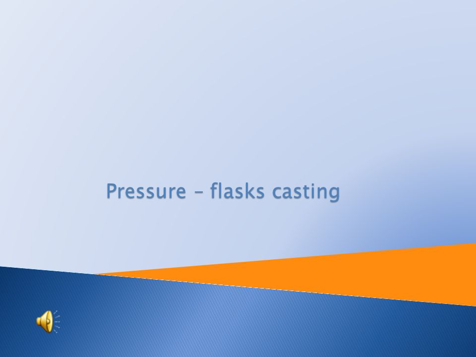 Tutorial: Engineering technology Topic: Pressure – flasks casting Prepared by: Ing.
