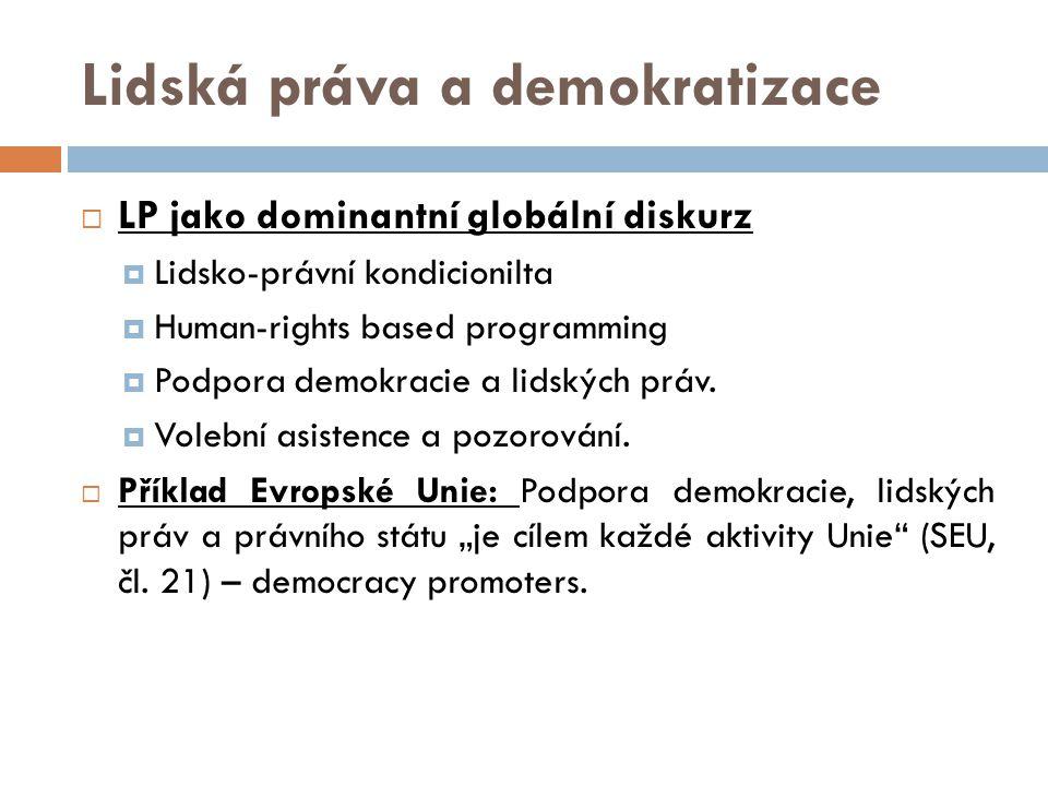 Lidská práva a demokratizace  LP jako dominantní globální diskurz  Lidsko-právní kondicionilta  Human-rights based programming  Podpora demokracie a lidských práv.