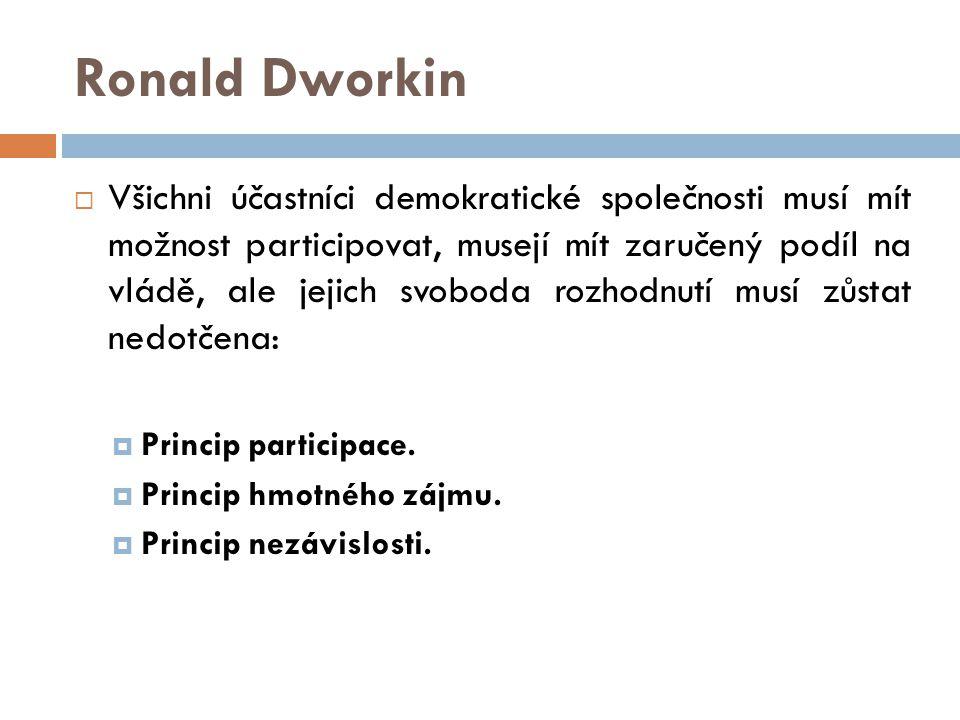 Ronald Dworkin  Všichni účastníci demokratické společnosti musí mít možnost participovat, musejí mít zaručený podíl na vládě, ale jejich svoboda rozhodnutí musí zůstat nedotčena:  Princip participace.
