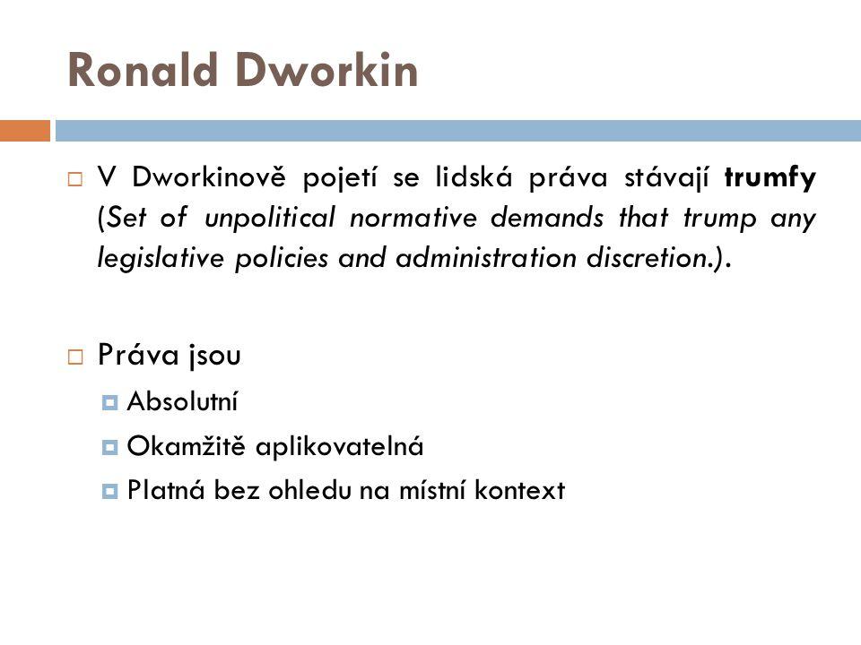 Ronald Dworkin  V Dworkinově pojetí se lidská práva stávají trumfy (Set of unpolitical normative demands that trump any legislative policies and administration discretion.).