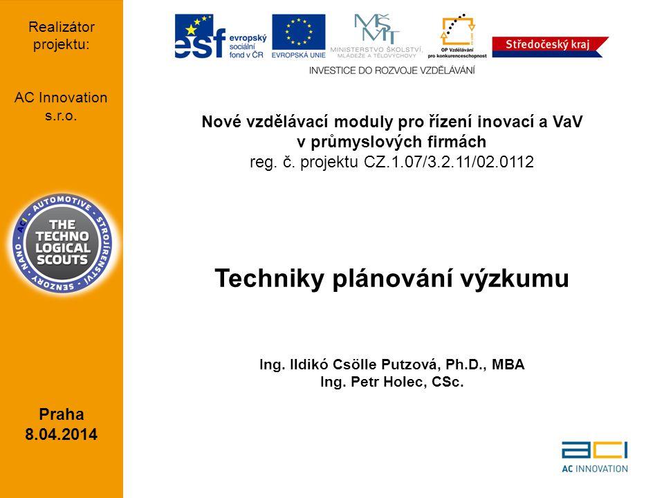 Nové vzdělávací moduly pro řízení inovací a VaV v průmyslových firmách reg. č. projektu CZ.1.07/3.2.11/02.0112 Techniky plánování výzkumu Ing. Ildikó