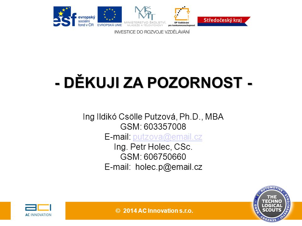 - DĚKUJI ZA POZORNOST - Ing Ildikó Csölle Putzová, Ph.D., MBA GSM: 603357008 E-mail: putzova@email.czputzova@email.cz Ing. Petr Holec, CSc. GSM: 60675