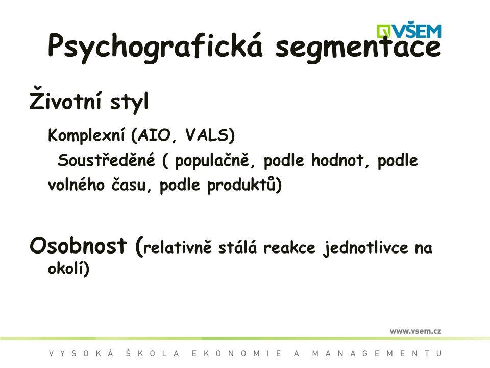 Psychografická segmentace Životní styl Komplexní (AIO, VALS) Soustředěné ( populačně, podle hodnot, podle volného času, podle produktů) Osobnost ( relativně stálá reakce jednotlivce na okolí)