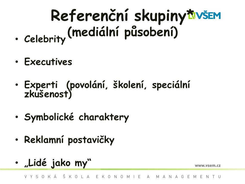 """Referenční skupiny* (mediální působení) Celebrity Executives Experti (povolání, školení, speciální zkušenost) Symbolické charaktery Reklamní postavičky """"Lidé jako my"""