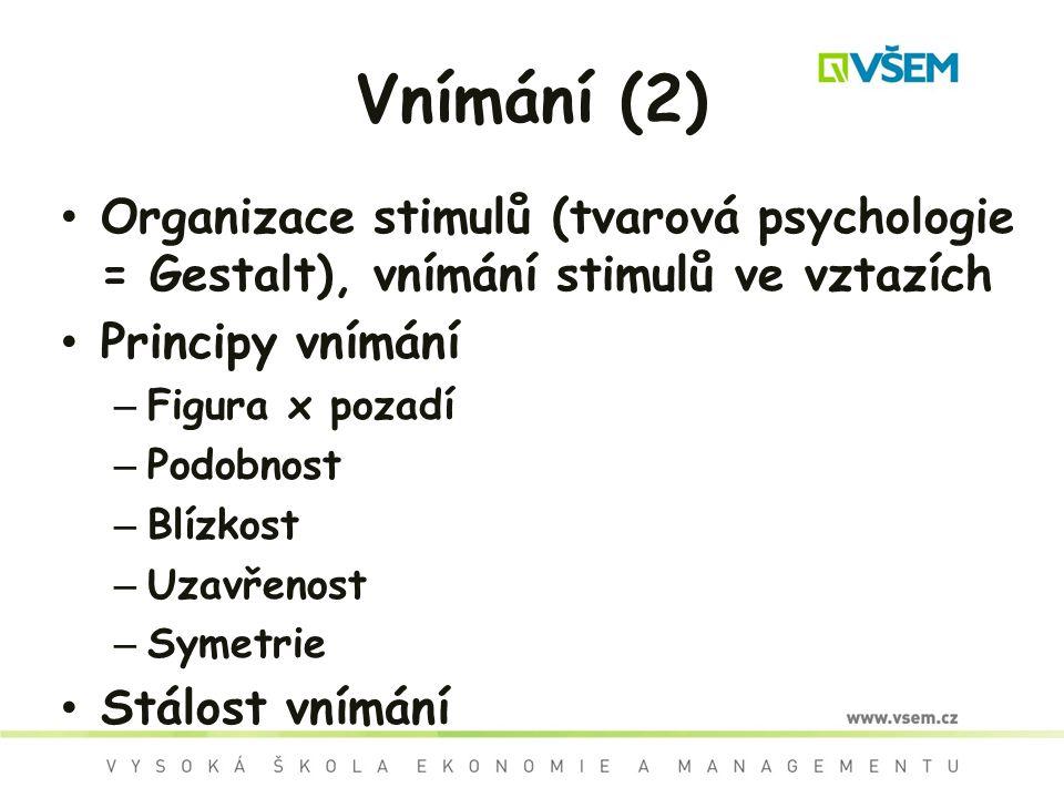 Vnímání (2) Organizace stimulů (tvarová psychologie = Gestalt), vnímání stimulů ve vztazích Principy vnímání – Figura x pozadí – Podobnost – Blízkost – Uzavřenost – Symetrie Stálost vnímání