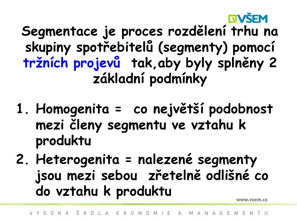 Segmentace je proces rozdělení trhu na skupiny spotřebitelů (segmenty) pomocí tržních projevů tak,aby byly splněny 2 základní podmínky 1.Homogenita = co největší podobnost mezi členy segmentu ve vztahu k produktu 2.Heterogenita = nalezené segmenty jsou mezi sebou zřetelně odlišné co do vztahu k produktu