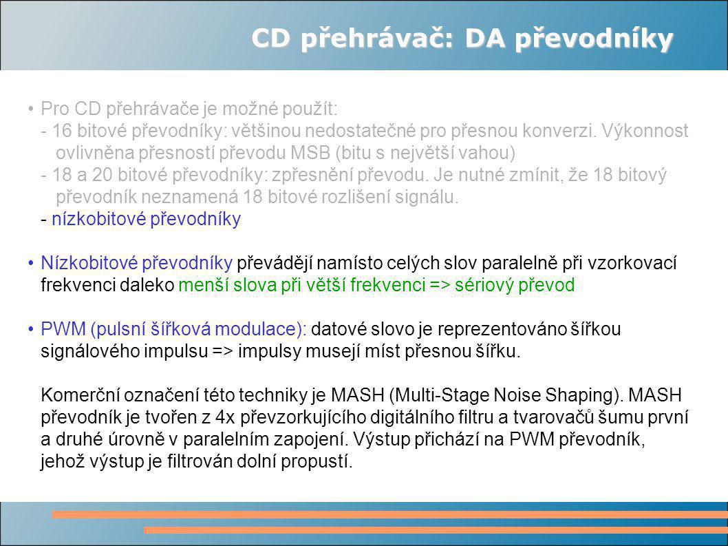 CD přehrávač: DA převodníky Pro CD přehrávače je možné použít: - 16 bitové převodníky: většinou nedostatečné pro přesnou konverzi.