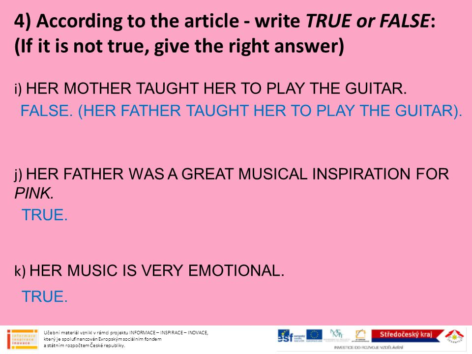 4) According to the article - write TRUE or FALSE: (If it is not true, give the right answer) i) HER MOTHER TAUGHT HER TO PLAY THE GUITAR.