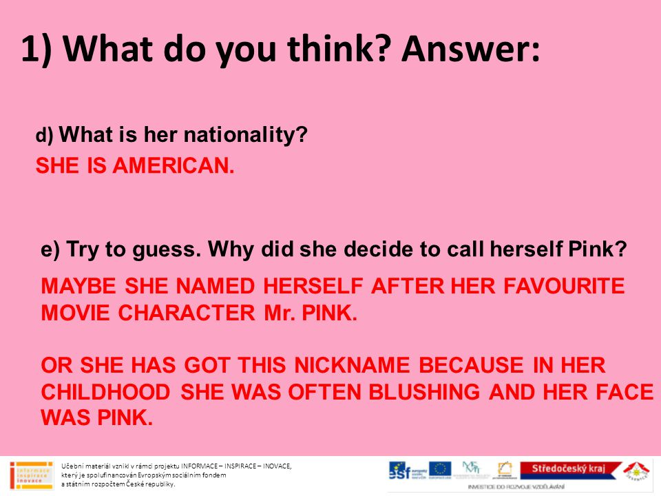 4) According to the article - write TRUE or FALSE: (If it is not true, give the right answer) g) PEOPLE CALLED HER PINK, BECAUSE SHE HAD PINK HAIR WHEN SHE WAS A TEENAGER.