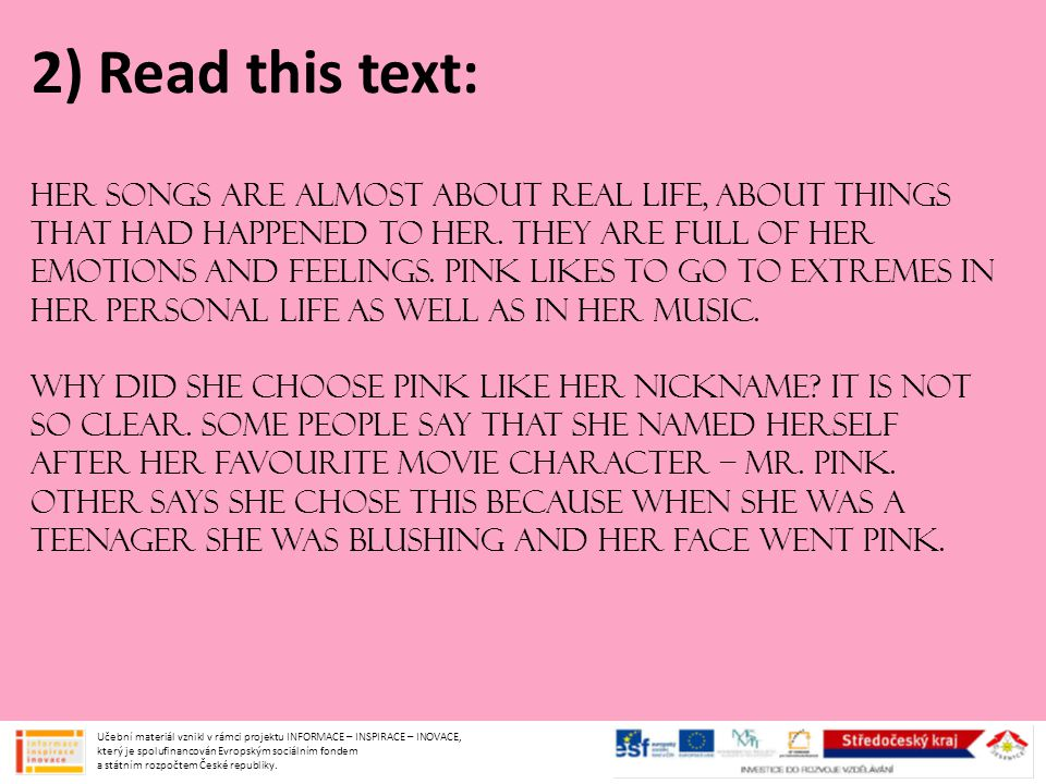 2) Read this text: Her songs are almost about real life, about things that had happened to her.