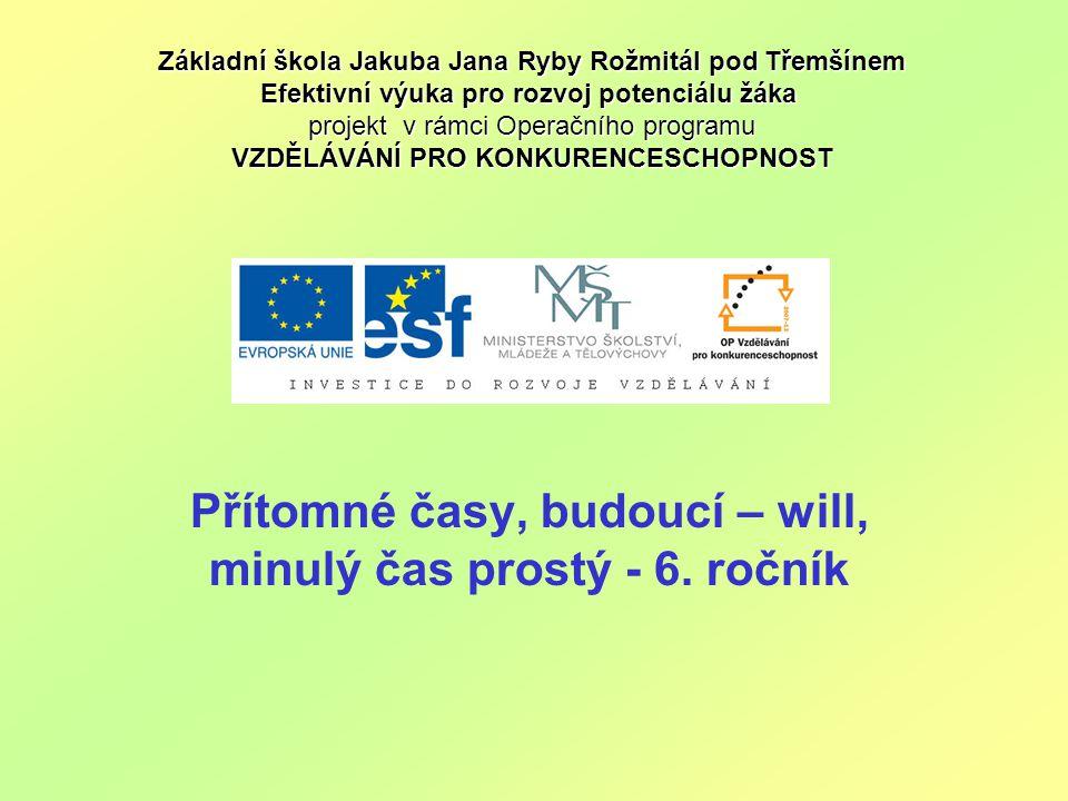 Přítomné časy, budoucí – will, minulý čas prostý (6.ročník) Použitý software: držitel licence – ZŠ J.