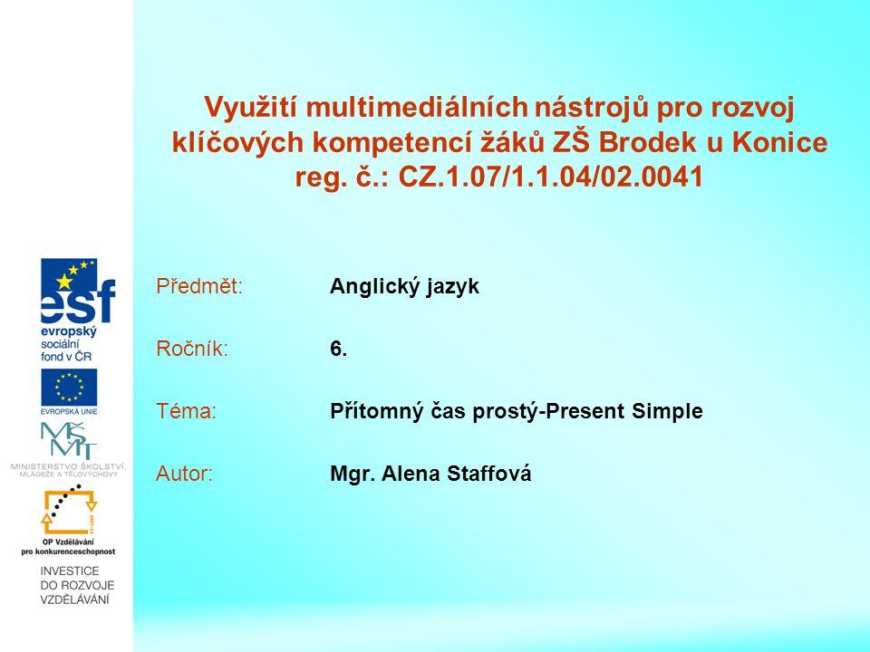 Využití multimediálních nástrojů pro rozvoj klíčových kompetencí žáků ZŠ Brodek u Konice reg. č.: CZ.1.07/1.1.04/02.0041 Předmět:Anglický jazyk Ročník