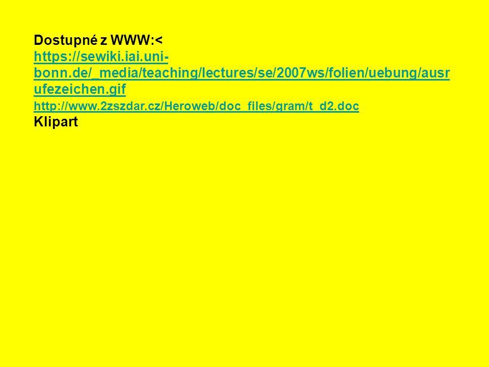 Dostupné z WWW:< https://sewiki.iai.uni- bonn.de/_media/teaching/lectures/se/2007ws/folien/uebung/ausr ufezeichen.gif http://www.2zszdar.cz/Heroweb/doc_files/gram/t_d2.doc Klipart