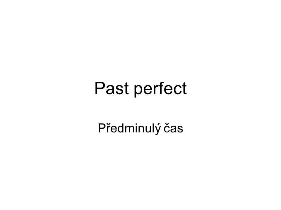 Past perfect Předminulý čas