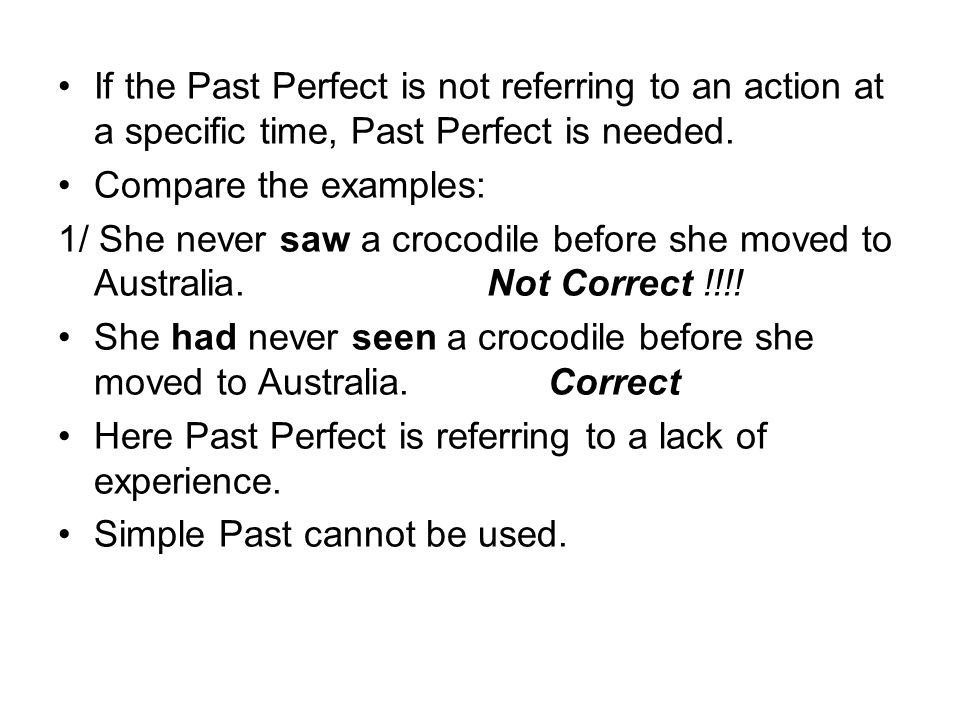 If the Past Perfect is not referring to an action at a specific time, Past Perfect is needed.