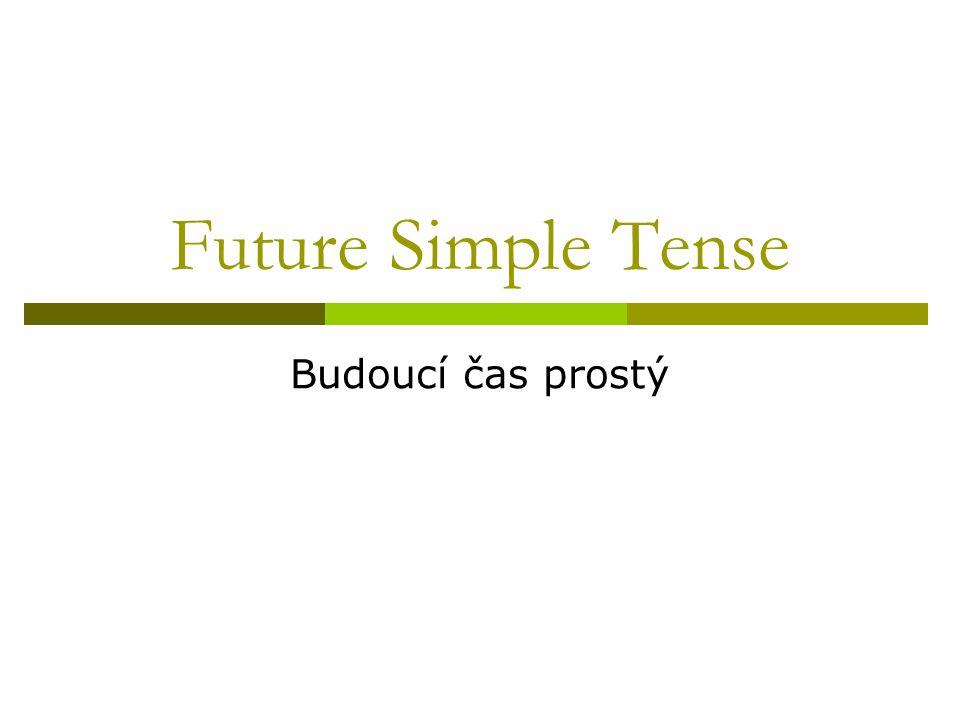 Future Simple Tense Budoucí čas prostý