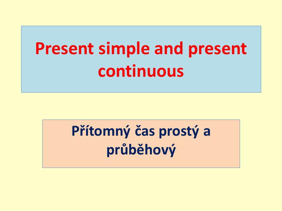 Present simple and present continuous Přítomný čas prostý a průběhový