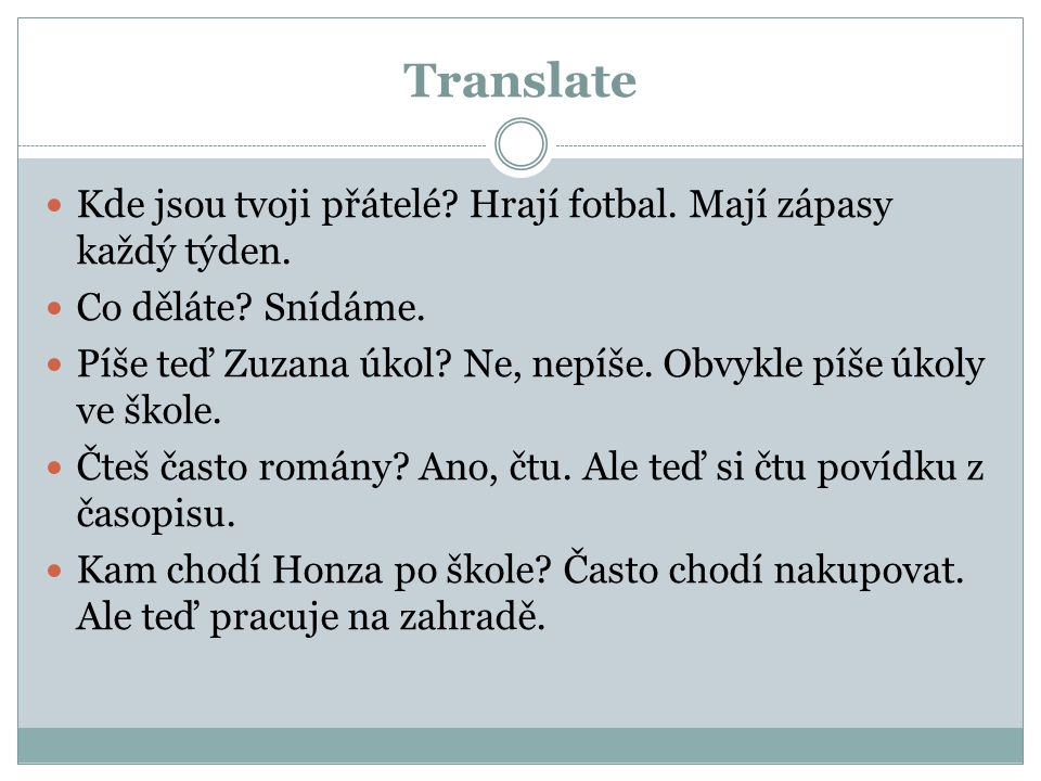 Translate - Solution Where are your friends.They are playing football.