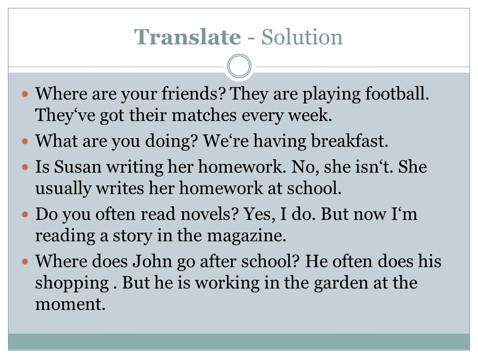 Translate - Solution Where are your friends. They are playing football.
