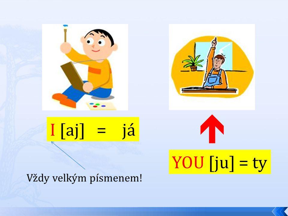  I [aj] = já YOU [ju] = ty Vždy velkým písmenem!