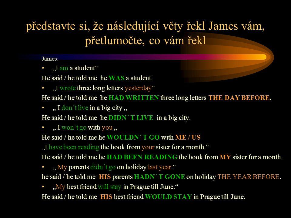 """představte si, že následující věty řekl James vám, přetlumočte, co vám řekl James: """"I am a student"""" He said / he told me he WAS a student. """"I wrote th"""