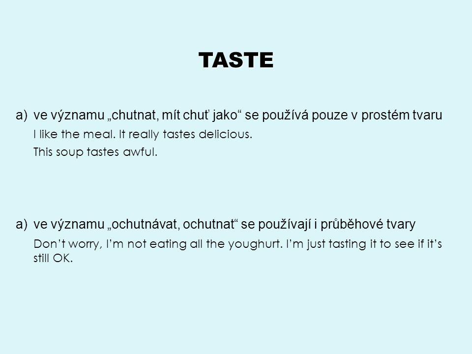 """TASTE a)ve významu """"chutnat, mít chuť jako se používá pouze v prostém tvaru I like the meal."""