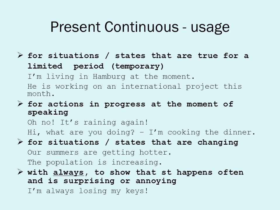 Present Continuous - usage  for situations / states that are true for a limited period (temporary)‏ I'm living in Hamburg at the moment. He is workin