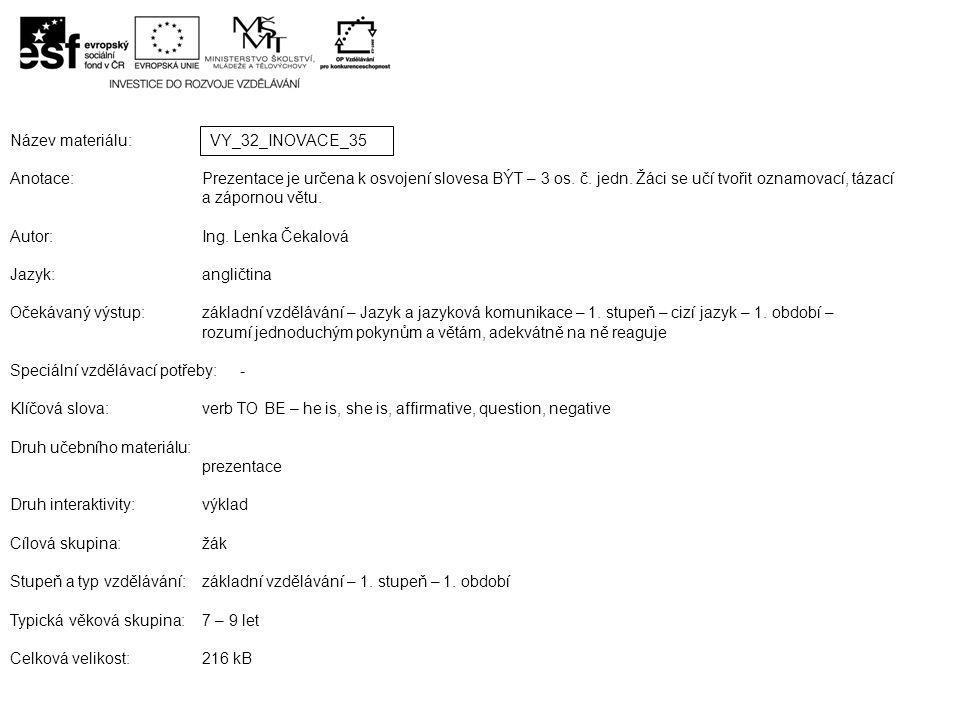Název materiálu: Anotace:Prezentace je určena k osvojení slovesa BÝT – 3 os.