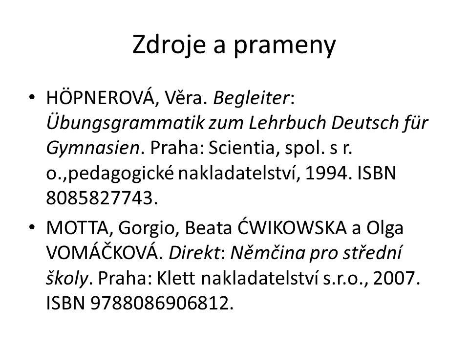 Zdroje a prameny HÖPNEROVÁ, Věra. Begleiter: Übungsgrammatik zum Lehrbuch Deutsch für Gymnasien.