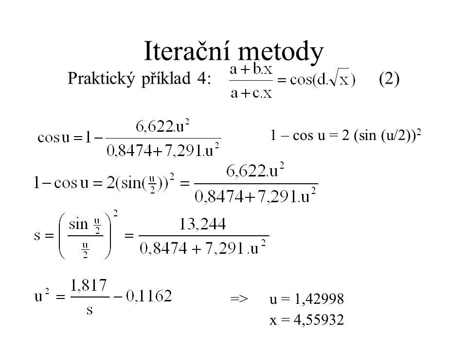 1 – cos u = 2 (sin (u/2)) 2 =>u = 1,42998 x = 4,55932 Iterační metody Praktický příklad 4: (2)